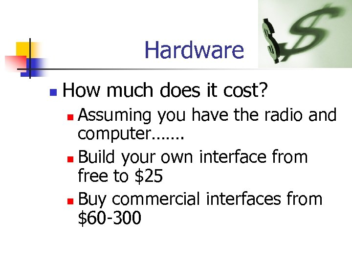 Hardware n How much does it cost? Assuming you have the radio and computer…….