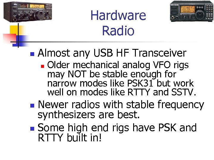 Hardware Radio n Almost any USB HF Transceiver n Older mechanical analog VFO rigs