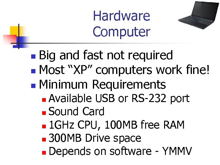 """Hardware Computer Big and fast not required n Most """"XP"""" computers work fine! n"""