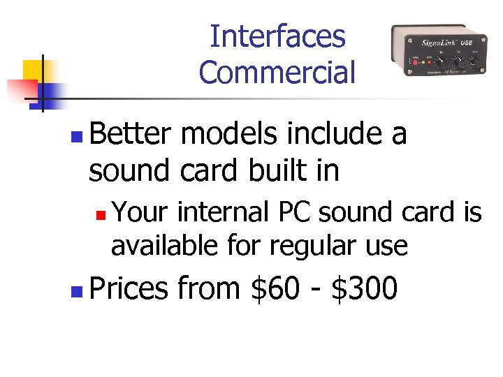 Interfaces Commercial n Better models include a sound card built in n n Your