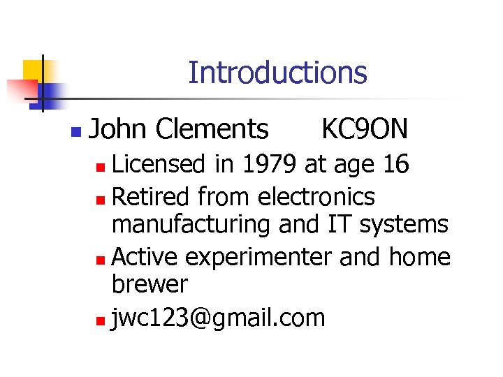 Introductions n John Clements KC 9 ON Licensed in 1979 at age 16 n