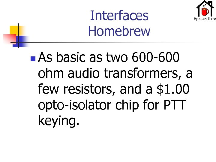 Interfaces Homebrew n As basic as two 600 -600 ohm audio transformers, a few