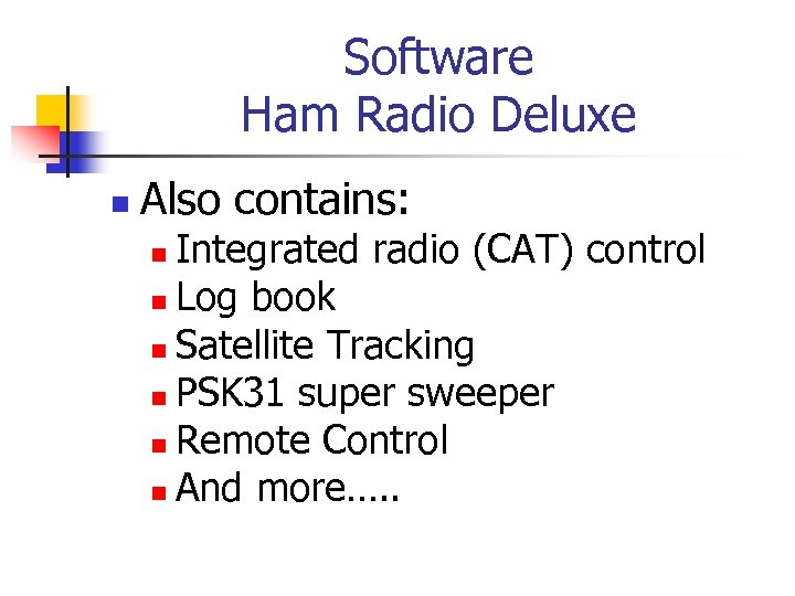 Software Ham Radio Deluxe n Also contains: Integrated radio (CAT) control n Log book