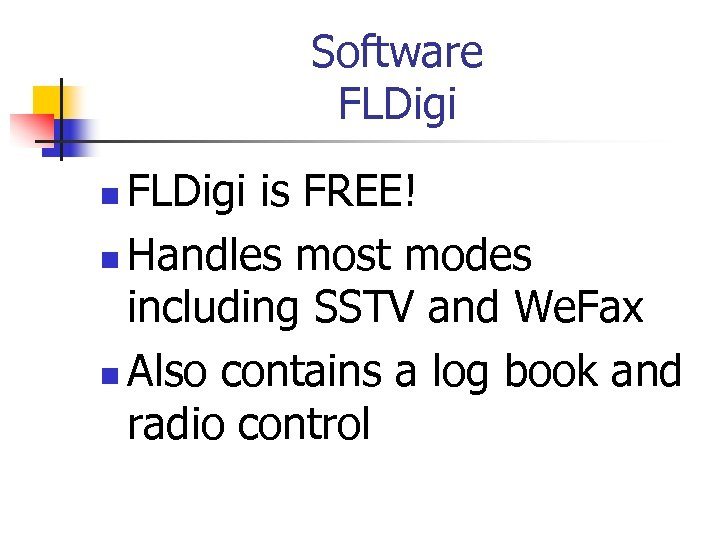 Software FLDigi is FREE! n Handles most modes including SSTV and We. Fax n