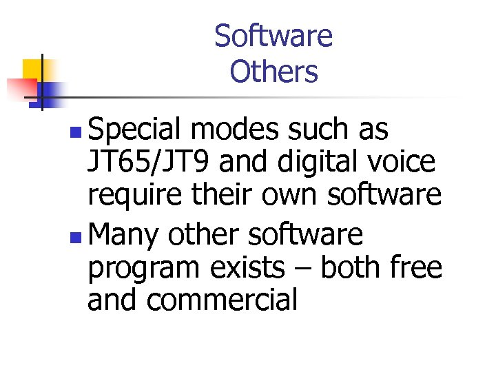 Software Others Special modes such as JT 65/JT 9 and digital voice require their