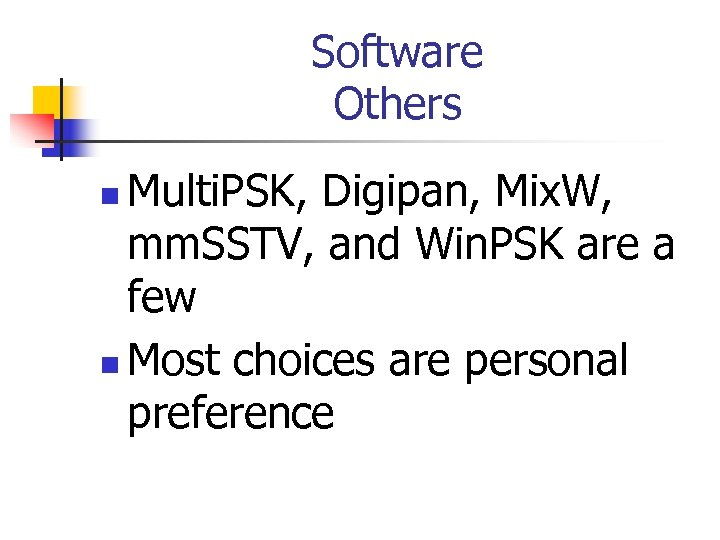 Software Others Multi. PSK, Digipan, Mix. W, mm. SSTV, and Win. PSK are a