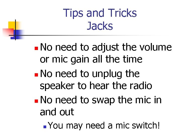 Tips and Tricks Jacks No need to adjust the volume or mic gain all