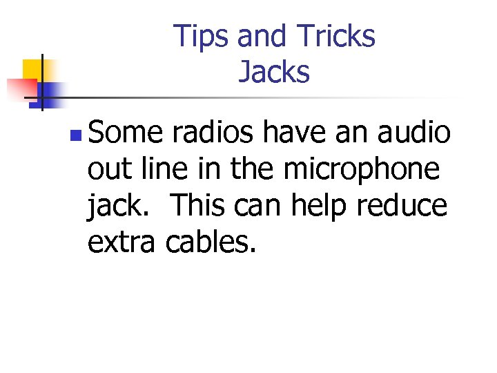 Tips and Tricks Jacks n Some radios have an audio out line in the