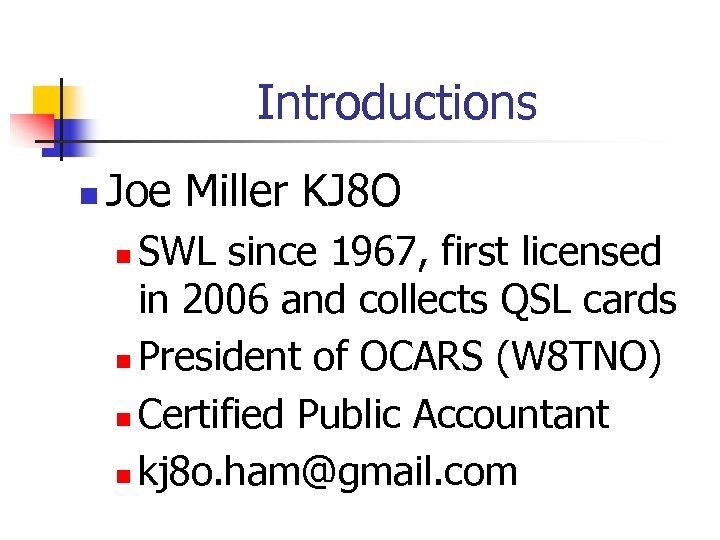 Introductions n Joe Miller KJ 8 O SWL since 1967, first licensed in 2006