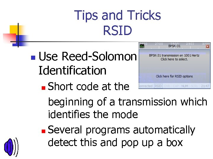 Tips and Tricks RSID n Use Reed-Solomon Identification Short code at the beginning of