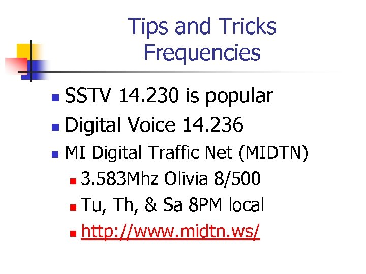 Tips and Tricks Frequencies SSTV 14. 230 is popular n Digital Voice 14. 236