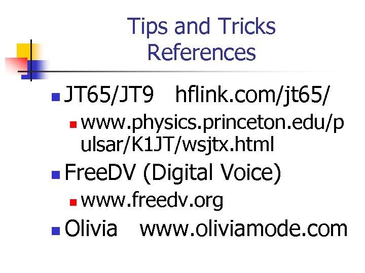 Tips and Tricks References n JT 65/JT 9 hflink. com/jt 65/ n n Free.