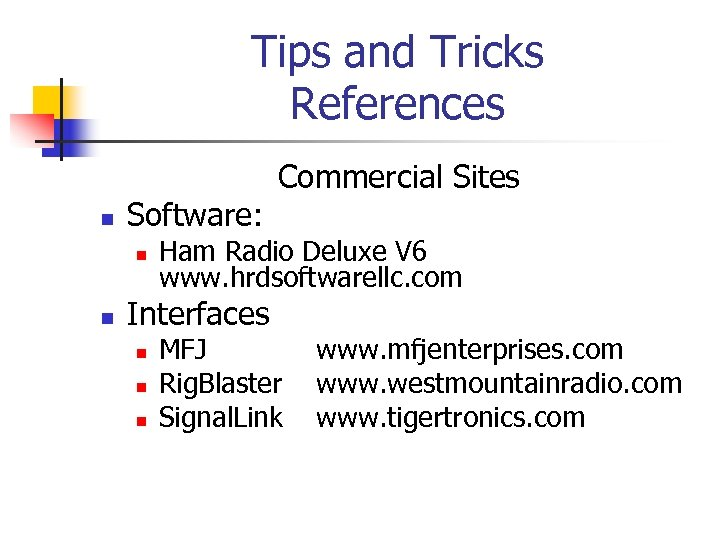 Tips and Tricks References n Software: n n Ham Radio Deluxe V 6 www.