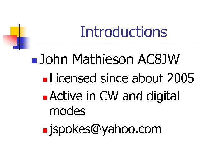 Introductions n John Mathieson AC 8 JW Licensed since about 2005 n Active in