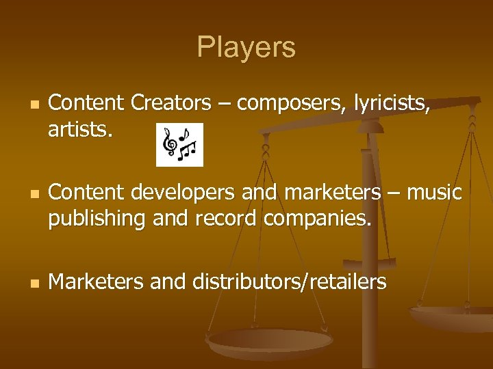 Players n n n Content Creators – composers, lyricists, artists. Content developers and marketers