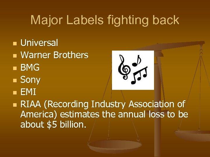 Major Labels fighting back n n n Universal Warner Brothers BMG Sony EMI RIAA