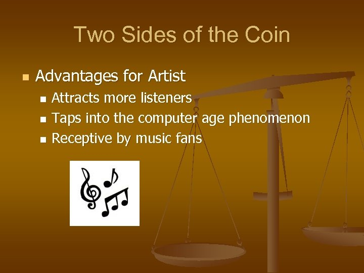 Two Sides of the Coin n Advantages for Artist Attracts more listeners n Taps
