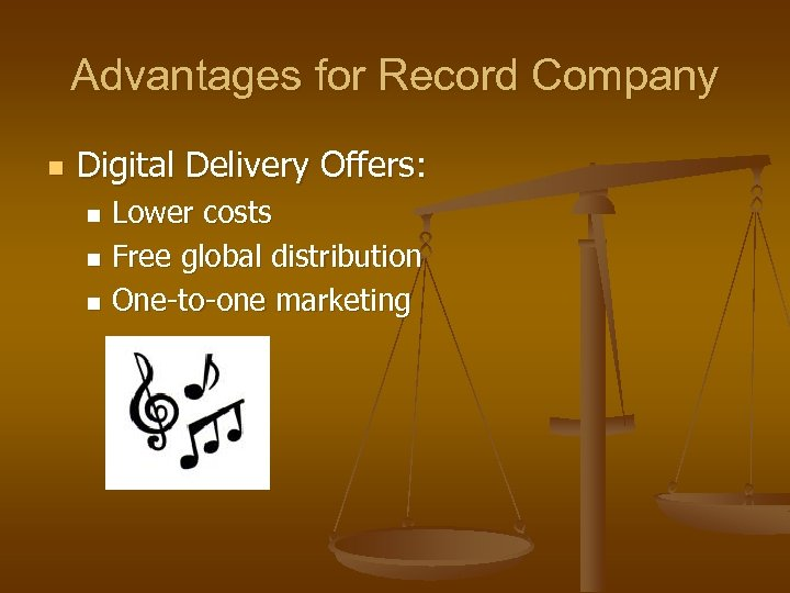 Advantages for Record Company n Digital Delivery Offers: Lower costs n Free global distribution