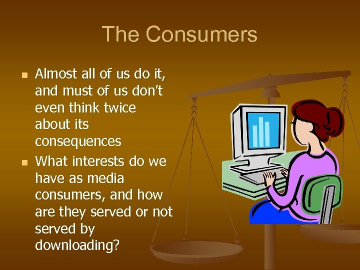 The Consumers n n Almost all of us do it, and must of us