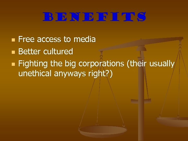 Benefits n n n Free access to media Better cultured Fighting the big corporations