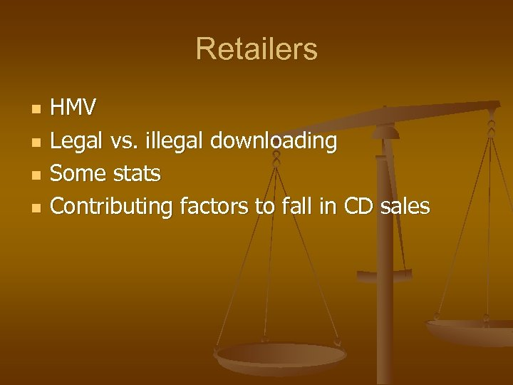 Retailers n n HMV Legal vs. illegal downloading Some stats Contributing factors to fall