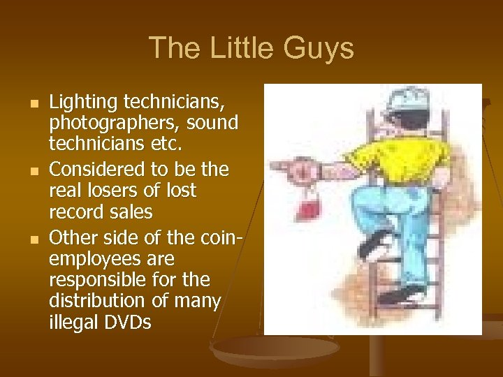 The Little Guys n n n Lighting technicians, photographers, sound technicians etc. Considered to