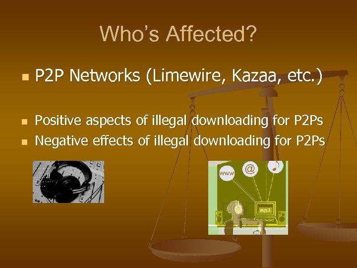 Who's Affected? n n n P 2 P Networks (Limewire, Kazaa, etc. ) Positive