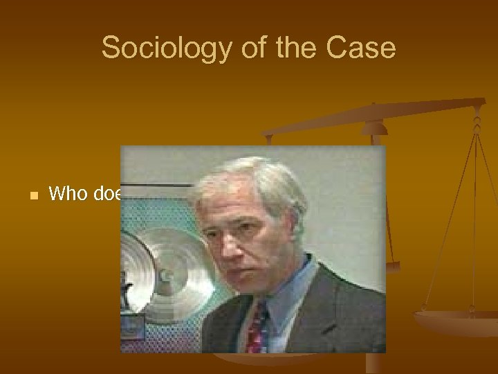 Sociology of the Case n Who does this look like to you?