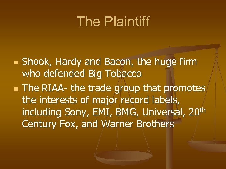 The Plaintiff n n Shook, Hardy and Bacon, the huge firm who defended Big