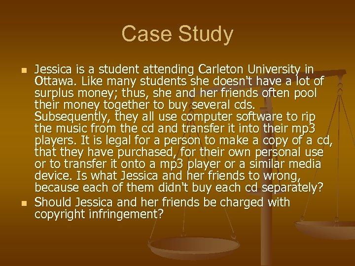 Case Study n n Jessica is a student attending Carleton University in Ottawa. Like