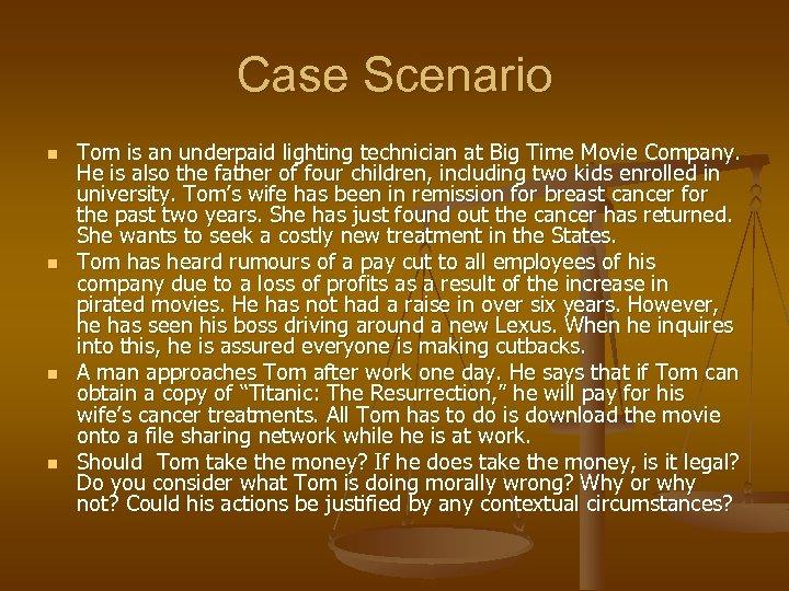Case Scenario n n Tom is an underpaid lighting technician at Big Time Movie