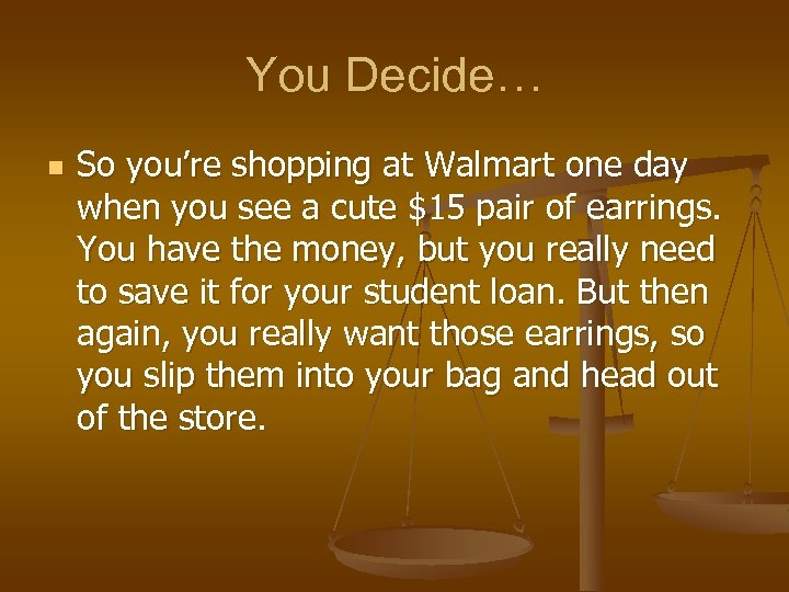 You Decide… n So you're shopping at Walmart one day when you see a