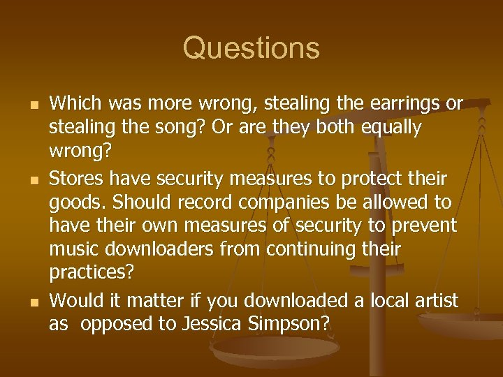 Questions n n n Which was more wrong, stealing the earrings or stealing the