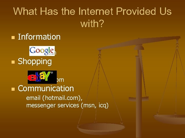What Has the Internet Provided Us with? n Information imdb. com n Shopping amazon.