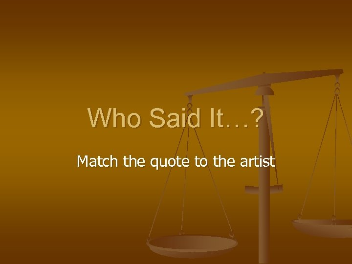 Who Said It…? Match the quote to the artist