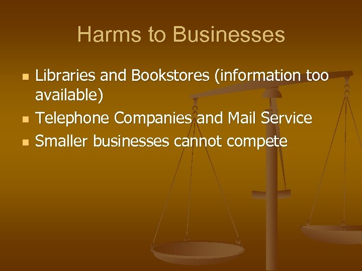 Harms to Businesses n n n Libraries and Bookstores (information too available) Telephone Companies