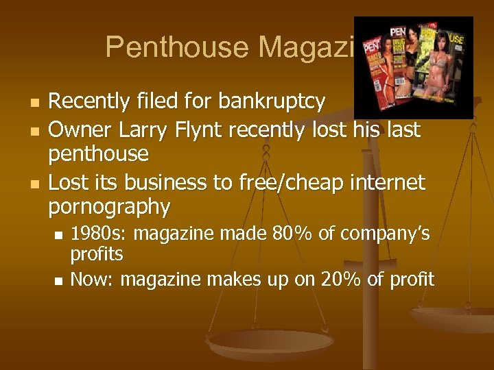 Penthouse Magazine n n n Recently filed for bankruptcy Owner Larry Flynt recently lost