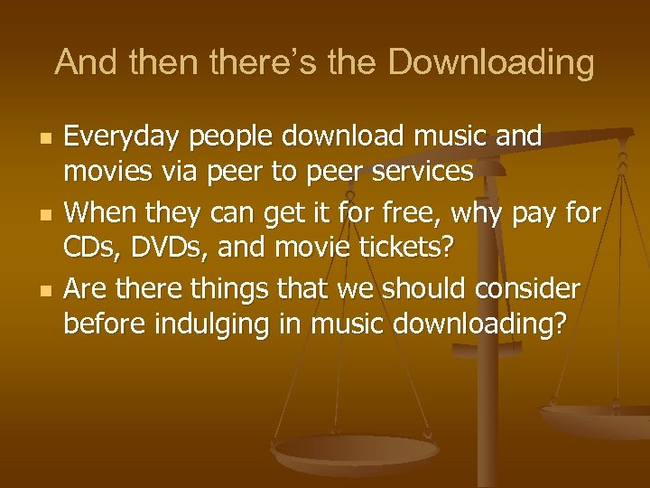 And then there's the Downloading n n n Everyday people download music and movies