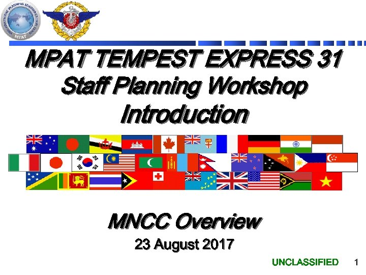 MPAT TEMPEST EXPRESS 31 Staff Planning Workshop Introduction MNCC Overview 23 August 2017 UNCLASSIFIED