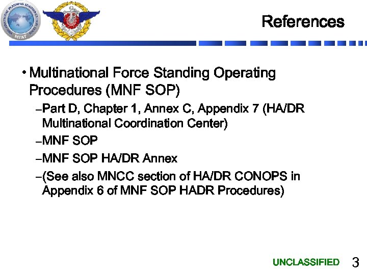 References • Multinational Force Standing Operating Procedures (MNF SOP) – Part D, Chapter 1,