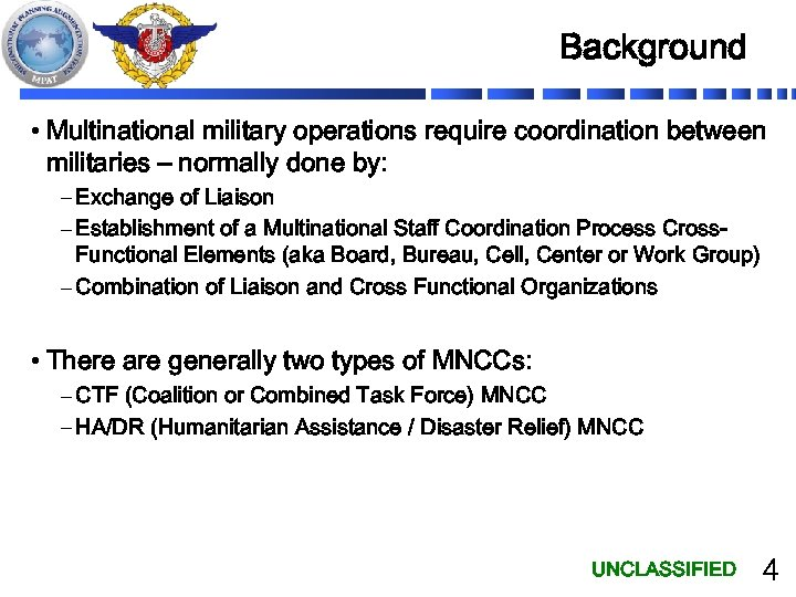 Background • Multinational military operations require coordination between militaries – normally done by: –
