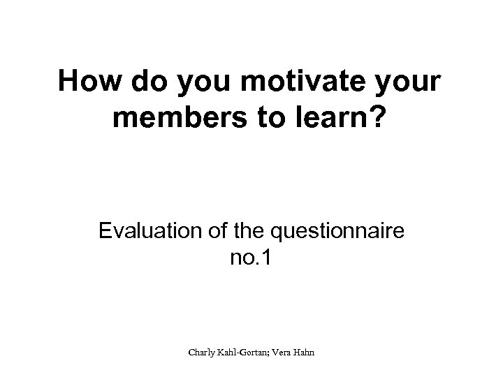 How do you motivate your members to learn? Evaluation of the questionnaire no. 1