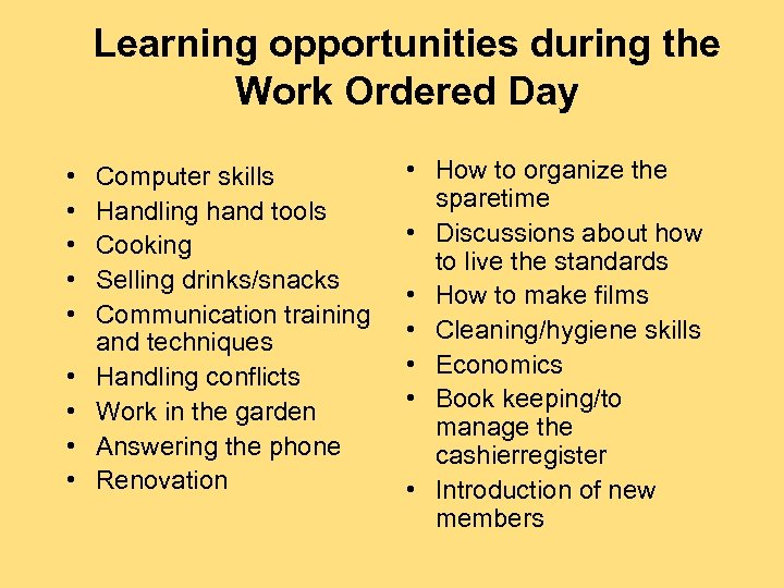 Learning opportunities during the Work Ordered Day • • • Computer skills Handling hand