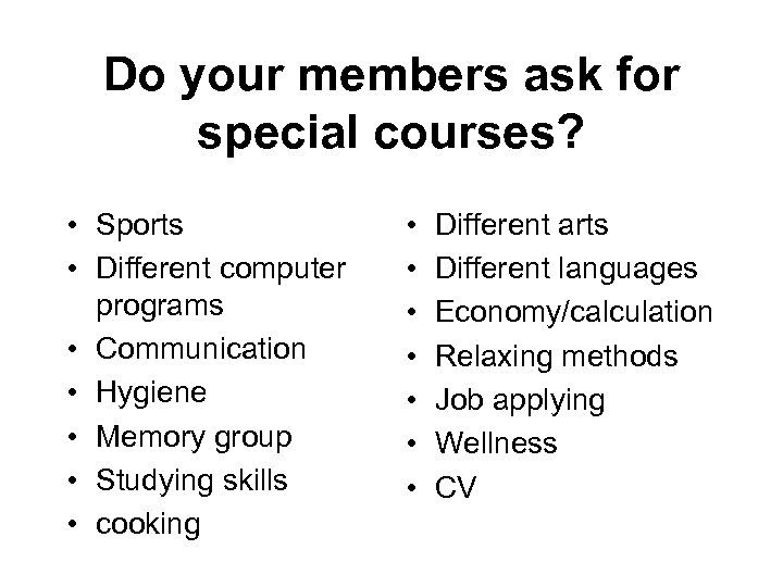 Do your members ask for special courses? • Sports • Different computer programs •