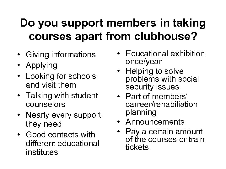 Do you support members in taking courses apart from clubhouse? • Giving informations •
