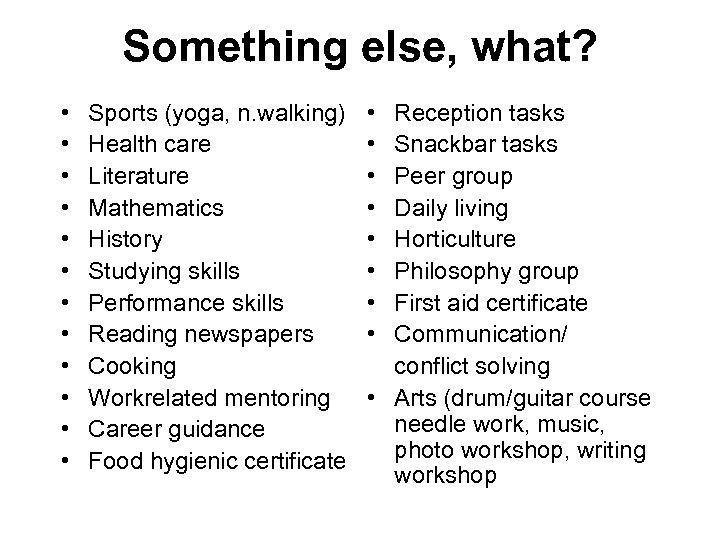 Something else, what? • • • Sports (yoga, n. walking) Health care Literature Mathematics