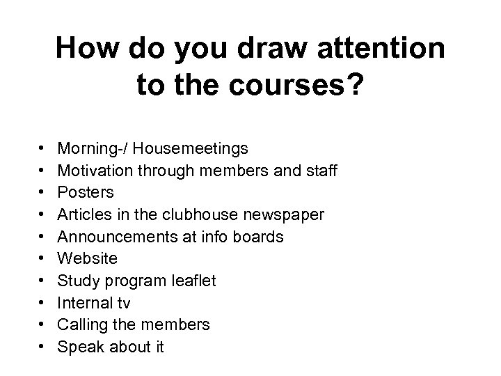 How do you draw attention to the courses? • • • Morning-/ Housemeetings Motivation