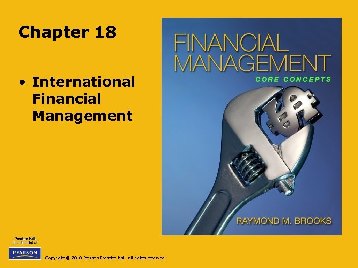 Chapter 18 • International Financial Management Copyright © 2010 Pearson Prentice Hall. All rights