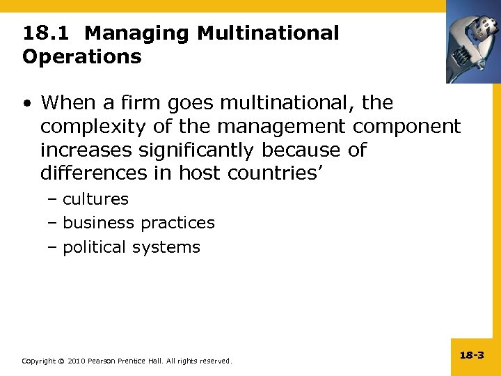 18. 1 Managing Multinational Operations • When a firm goes multinational, the complexity of