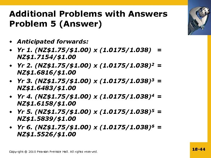 Additional Problems with Answers Problem 5 (Answer) • Anticipated forwards: • Yr 1. (NZ$1.